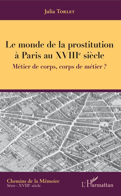 le monde de la prostitution à Paris au XVIIIe siècle ; métier de corps, corps de métier ?