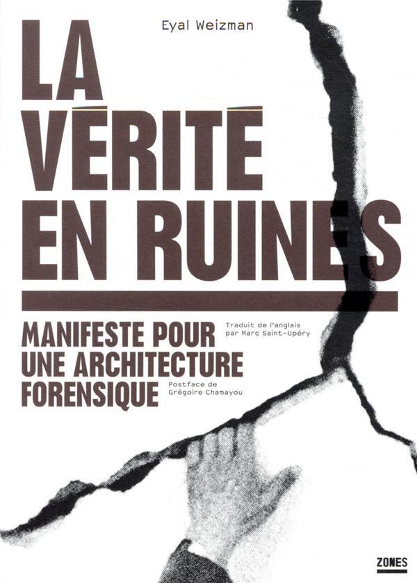 La vérité en ruines ; manifeste pour une architecture forensique