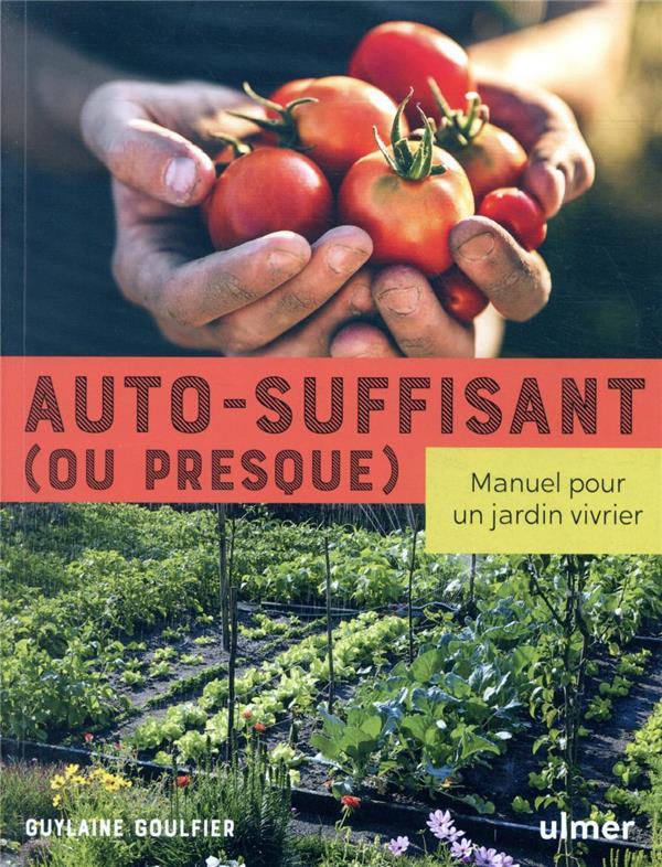 Autosuffisant (ou presque) ; manuel pour un jardin vivrier
