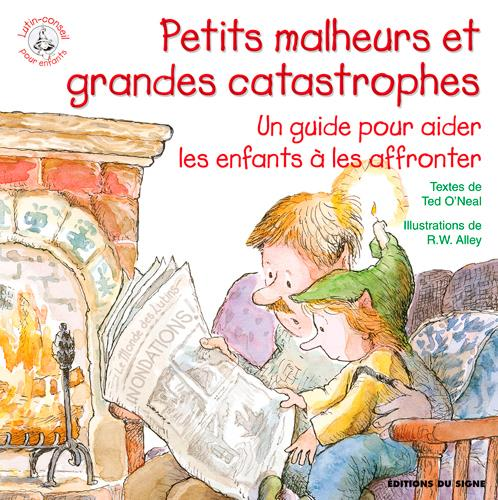 Petits malheurs et grandes catastrophes ; un guide pour aider les enfants à les affronter