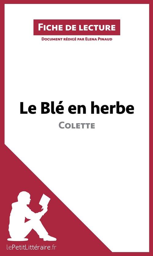fiche de lecture ; le blé en herbe de Colette ; analyse complète de l'oeuvre et résumé