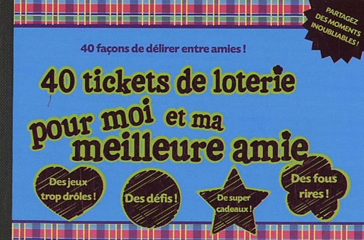 40 tickets de loterie pour moi et ma meilleure amie