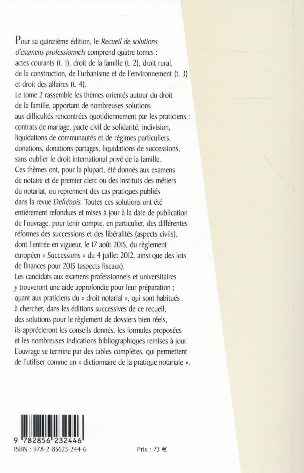 Recueil de solutions d'examens professionnels t.2 ; droit de la famille : régimes matrimoniaux, PACS, divorce, libéralités, successions et indivision (15e édition)