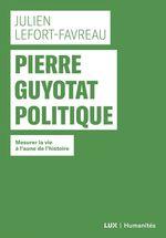 Pierre Guyotat politique  - JULIEN LEFORT-FAVREAU - Lefort-Favreau Julie