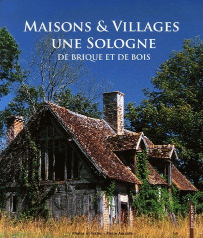 Maisons et villages de Sologne ; de brique et de bois
