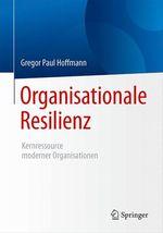 Organisationale Resilienz  - Gregor Paul Hoffmann