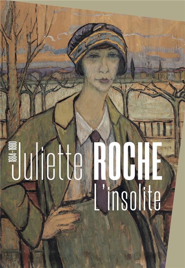 Juliette Roche (1884 - 1980), l'insolite