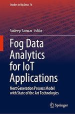 Fog Data Analytics for IoT Applications  - Sudeep Tanwar