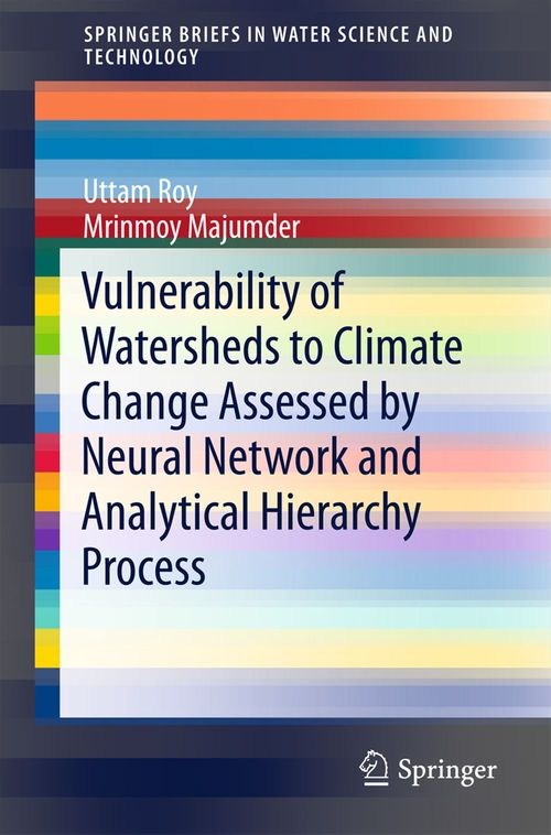 Vulnerability of Watersheds to Climate Change Assessed by Neural Network and Analytical Hierarchy Process  - Uttam Roy  - Mrinmoy Majumder