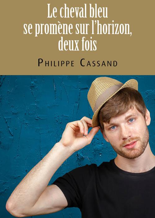 Le cheval bleu se promène sur l´horizon, deux fois  - Philippe Cassand