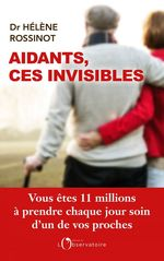 Aidants, ces invisibles  - Helene Rossinot