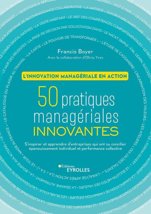 50 pratiques managériales innovantes ; l'innovation managériale en action