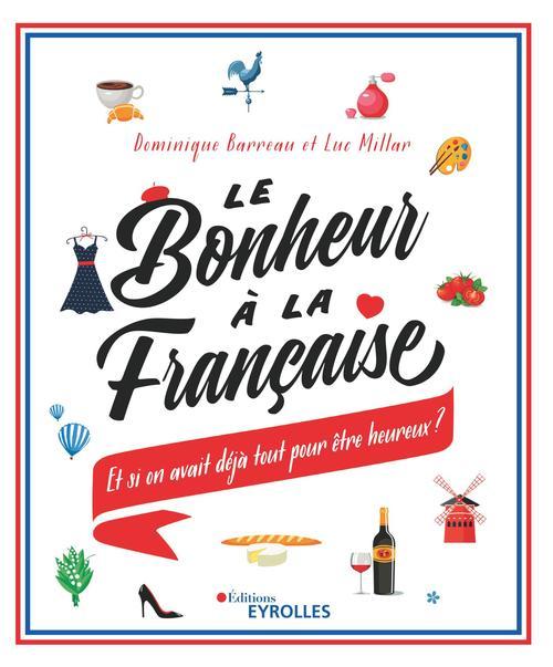 Le bonheur à la française ; et si on avait déjà tout pour être heureux