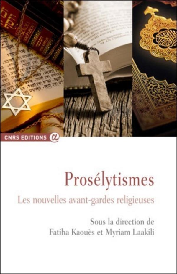 Prosélytismes ; les nouvelles avant-gardes religieuses