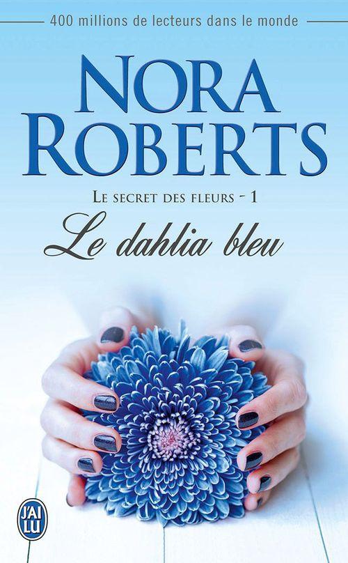 Le secret des fleurs (1) - Le dahlia bleu  - Nora Roberts