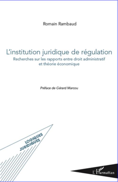 L'institution juridique de régulation ; recherches sur les rapports entre droit administratif et théorie économique