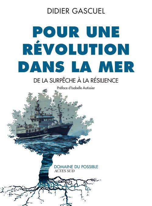 Pour une révolution dans la mer ; de la surpêche à la résilience