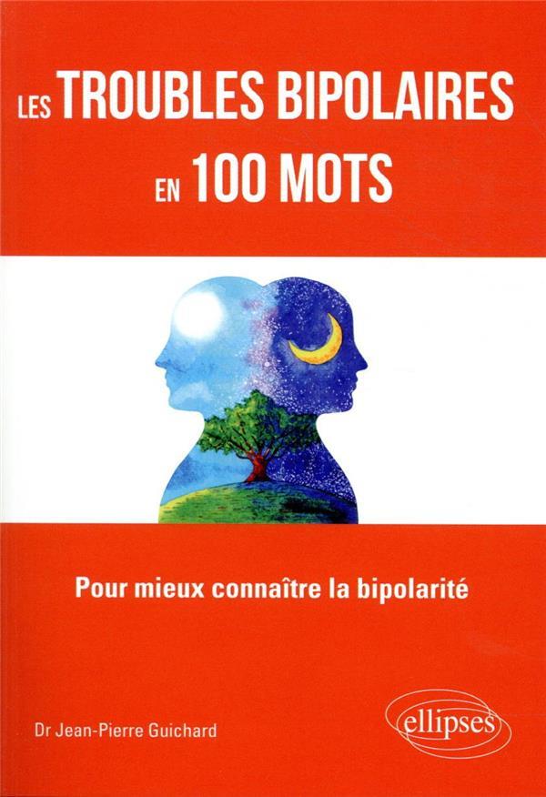 Les troubles bipolaires en 100 mots - pour mieux connaitre la bipolarite