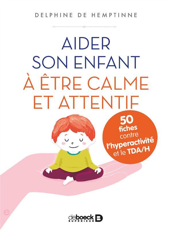 Aider son enfant à être calme et attentif ; 50 fiches contre l'hyperactivité et le TDA/H