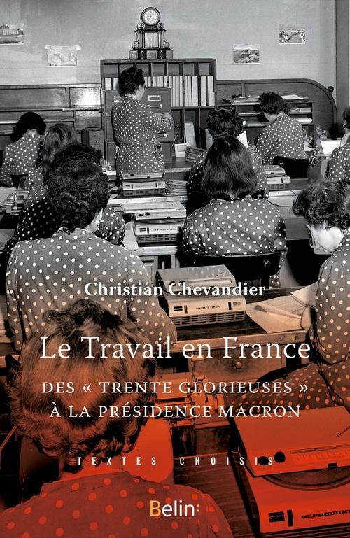 Le travail en France. Des Trente Glorieuses à la présidence Macron
