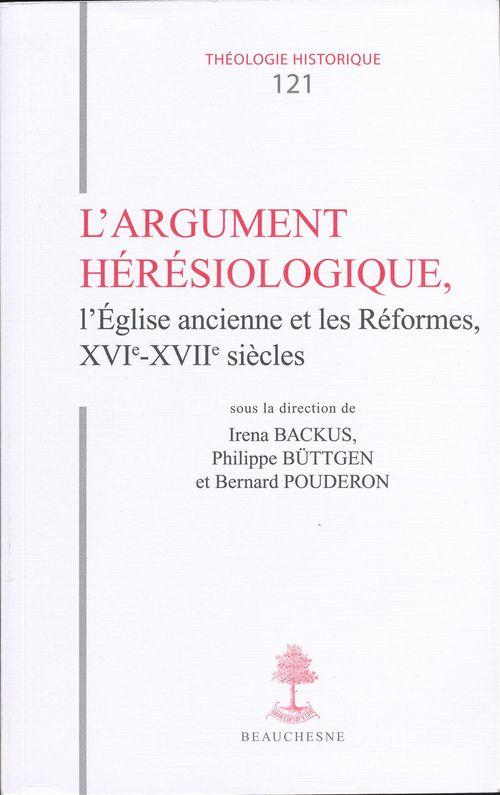 L'argument heresiologique, l'eglise ancienne et les reformes xvi-xviie siecles