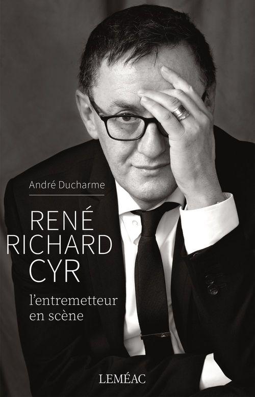 René Richard Cyr ; l'entremetteur en scène