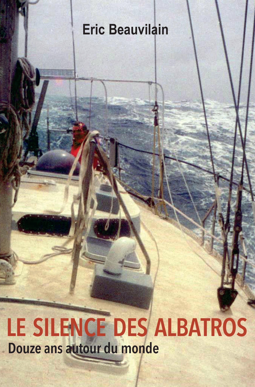 Le silence des albatros ; récit autobiographique d'un voyage de douze ans voilier