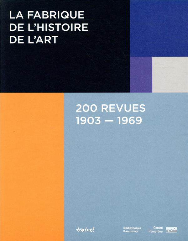 La fabrique de l'histoire de l'art ; 200 revues, 1903-1969