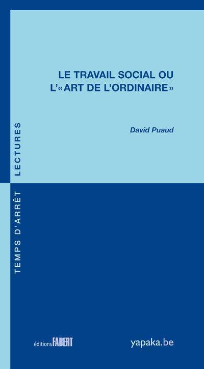 TRAVAIL SOCIAL OU L'ART DE L'ORDINAIRE (LE)