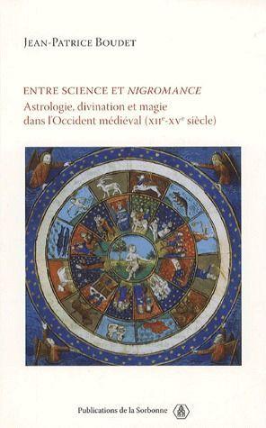 Entre science et nigromance ; astrologie, divination et magie dans l'Occident médiéval (XII-XV siècle)