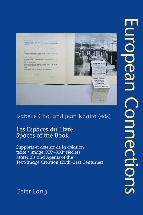 Les espaces du livre  spaces of the book - supports et acteurs de la creation texte image (xxe-xxie