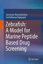 Zebrafish: A Model for Marine Peptide Based Drug Screening  - Senthilkumar Rajagopal - Saravanan Ramachandran