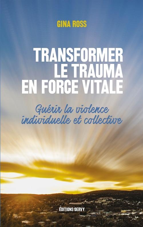 Transformer le trauma en force vitale ; guérir la violence individuelle et collective