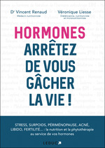 Hormones ; arrêtez de vous gâcher la vie !  - Veronique Liesse - Vincent Renaud