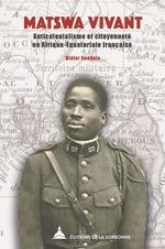 Matswa vivant ; anticolonialisme et citoyenneté en Afrique équatoriale française