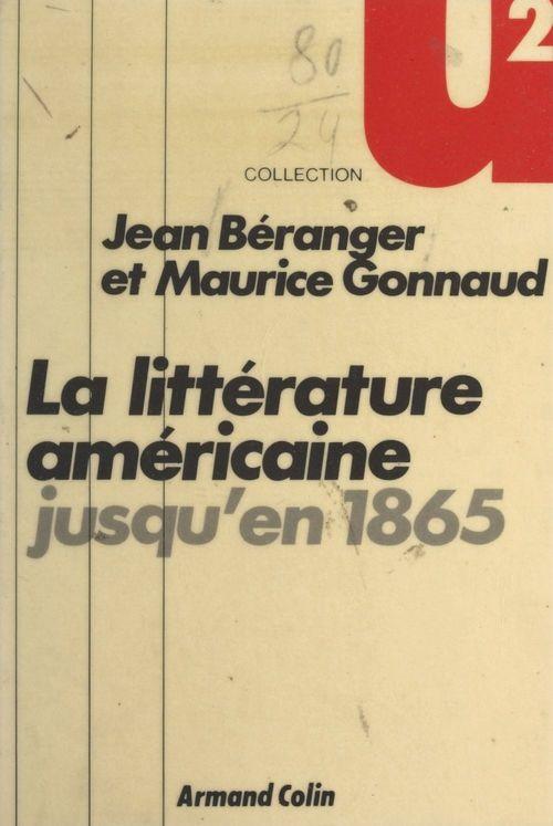 La littérature américaine jusqu'en 1865  - Jean Beranger  - Maurice Gonnaud