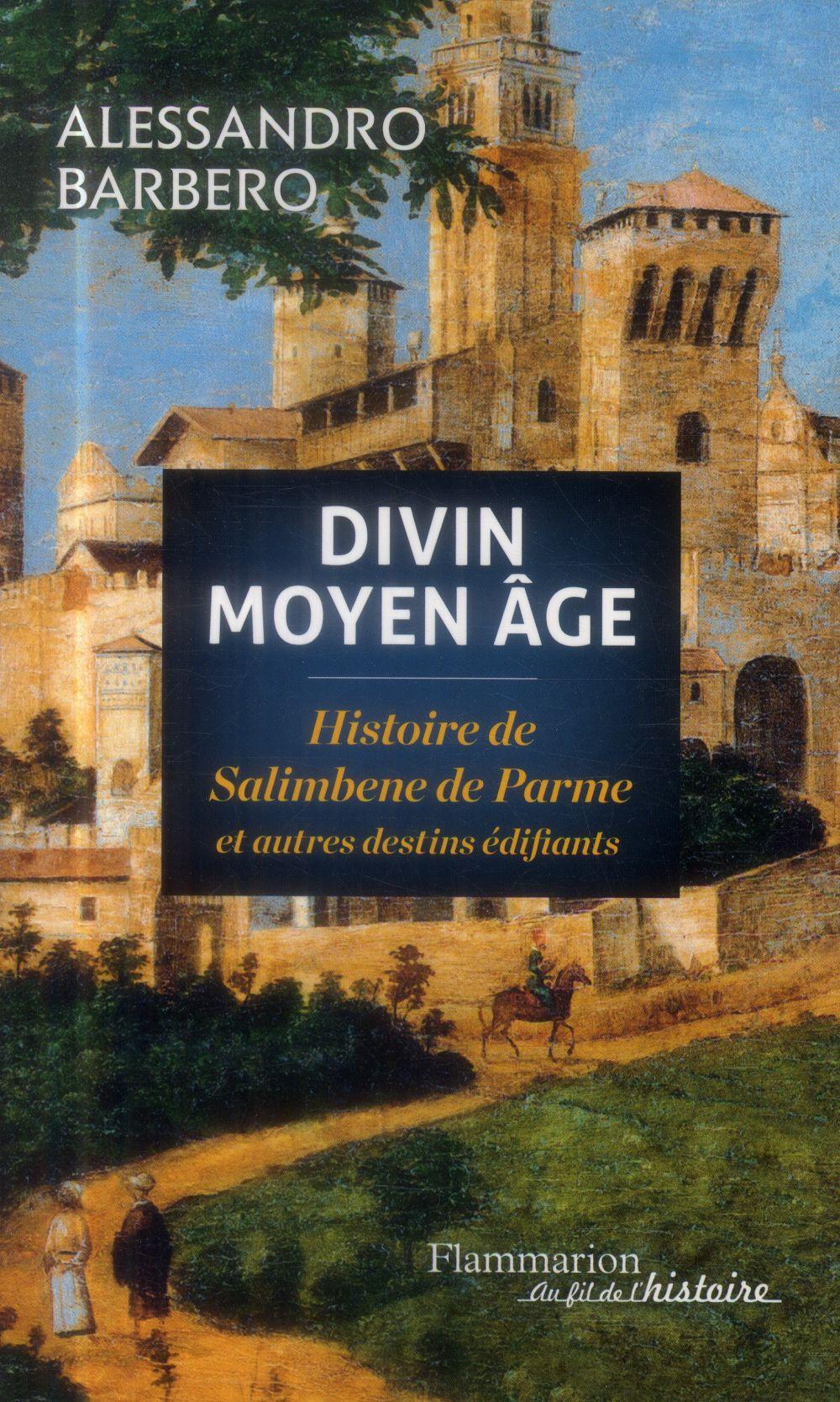 Divin moyen âge ; histoire de Salimbene de Parme et autres destins édifiants