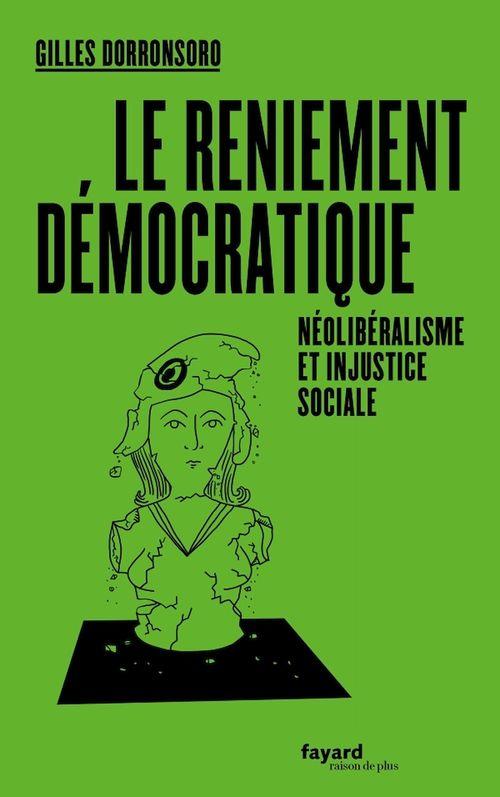 Le reniement démocratique  - Gilles Dorronsoro