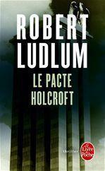 Le Pacte Holcroft  - Robert Ludlum (1927-2001)
