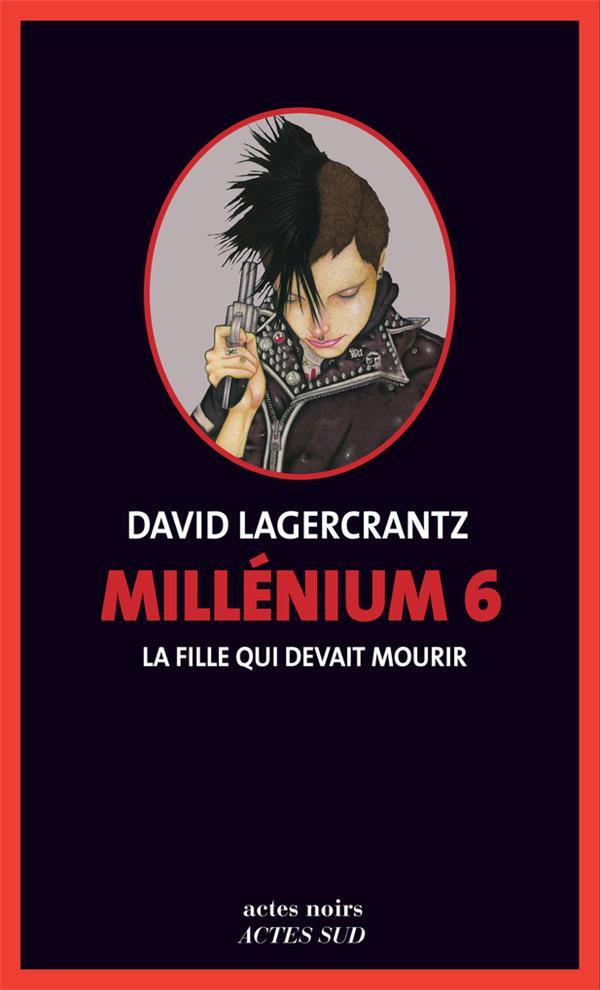 MILLENIUM T.6  -  LA FILLE QUI DEVAIT MOURIR