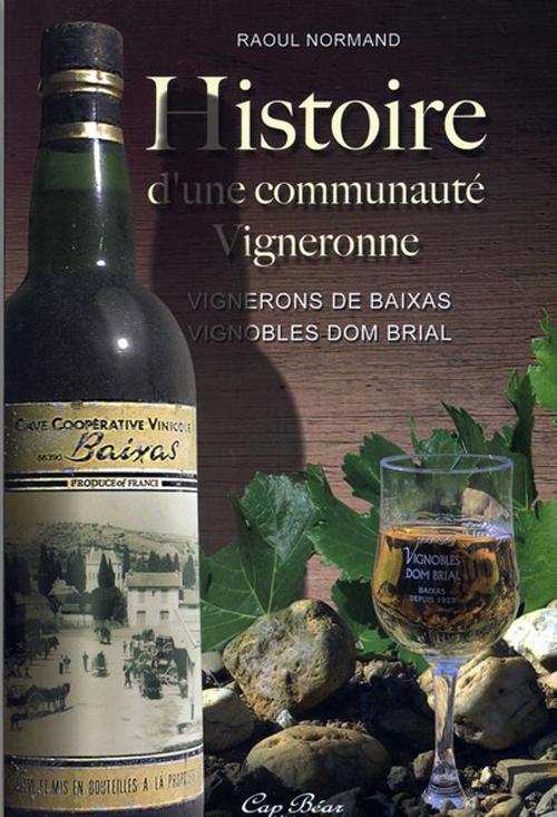 Histoire d'une communauté vigneronne ; vignerons de Baixas, vignobles Dom Brial