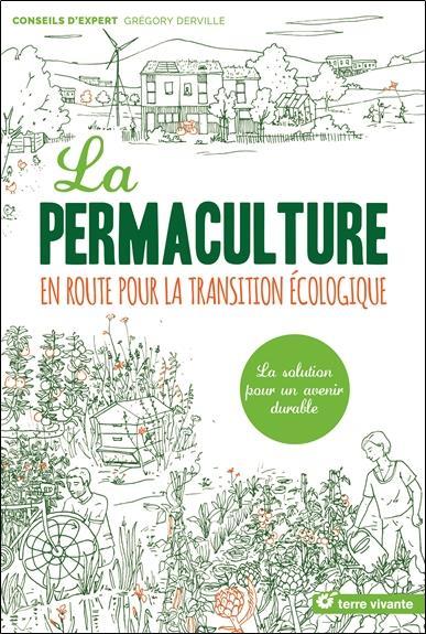 La permaculture ; en route pour la transition écologique ; la solution pour un avenir durable