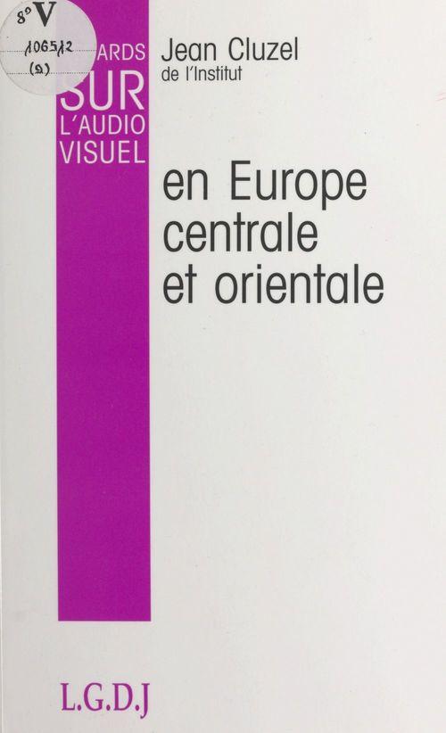 Regards sur l'audiovisuel (9) : L'audiovisuel en Europe centrale et orientale