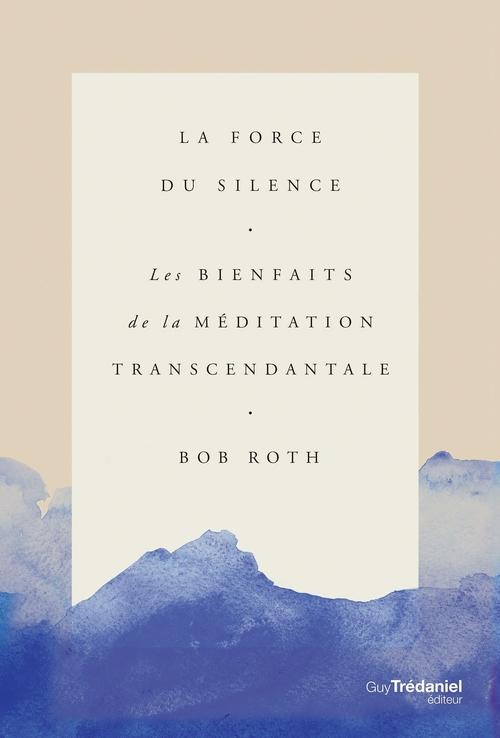 La force du silence ; les bienfaits de la méditation transcendantale