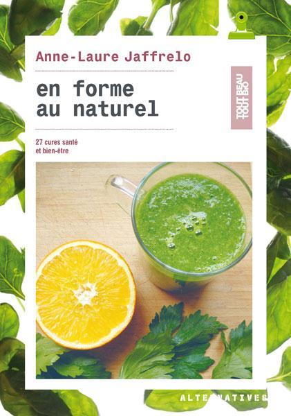 En forme au naturel ; 30 cures santé et bien-être
