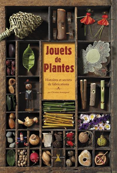 Jouets De Plantes ; Histoires Et Secrets De Fabrications
