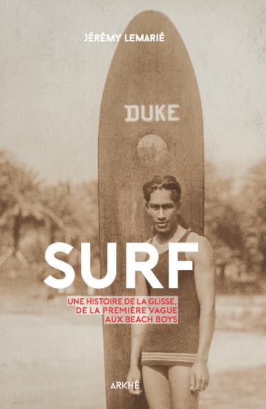 Surf ; une histoire de la glisse, de la première vague aux Beach Boys