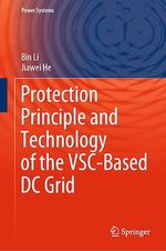 Protection Principle and Technology of the VSC-Based DC Grid  - Jiawei He - Bin Li