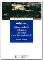 Athènes, espaces urbains et histoire  - Roland Etienne