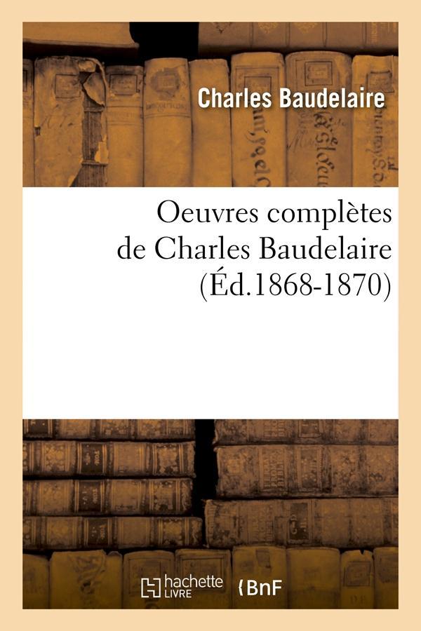oeuvres complètes de Charles Baudelaire (édition 1868-1870)